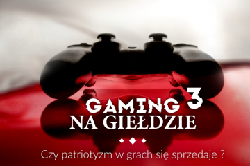 Gaming na Giełdzie III